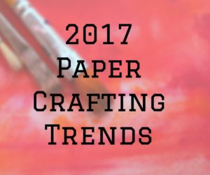 2017 Paper Crafting Trends